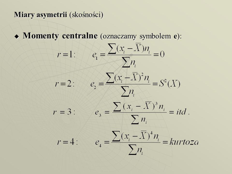 Miary asymetrii (skośności) Momenty centralne (oznaczamy symbolem e): Momenty centralne (oznaczamy symbolem e):