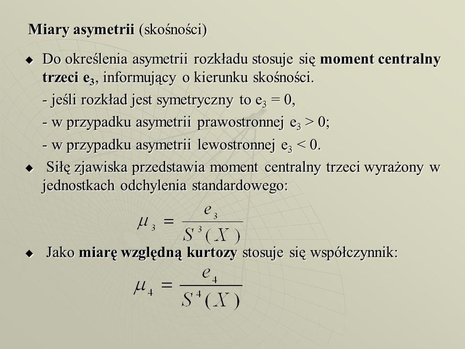 Miary asymetrii (skośności) Do określenia asymetrii rozkładu stosuje się moment centralny trzeci e 3, informujący o kierunku skośności. Do określenia