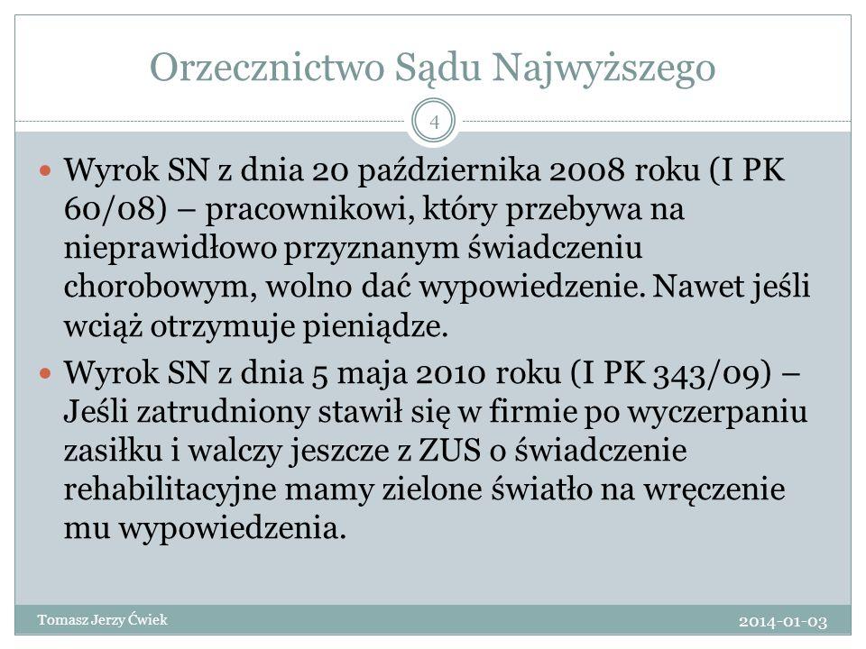 Orzecznictwo Sądu Najwyższego Wyrok SN z dnia 20 października 2008 roku (I PK 60/08) – pracownikowi, który przebywa na nieprawidłowo przyznanym świadc