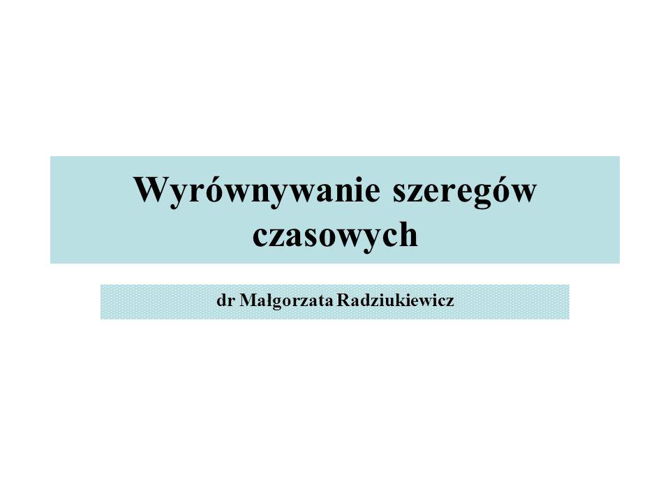 Wyrównywanie szeregów czasowych dr Małgorzata Radziukiewicz