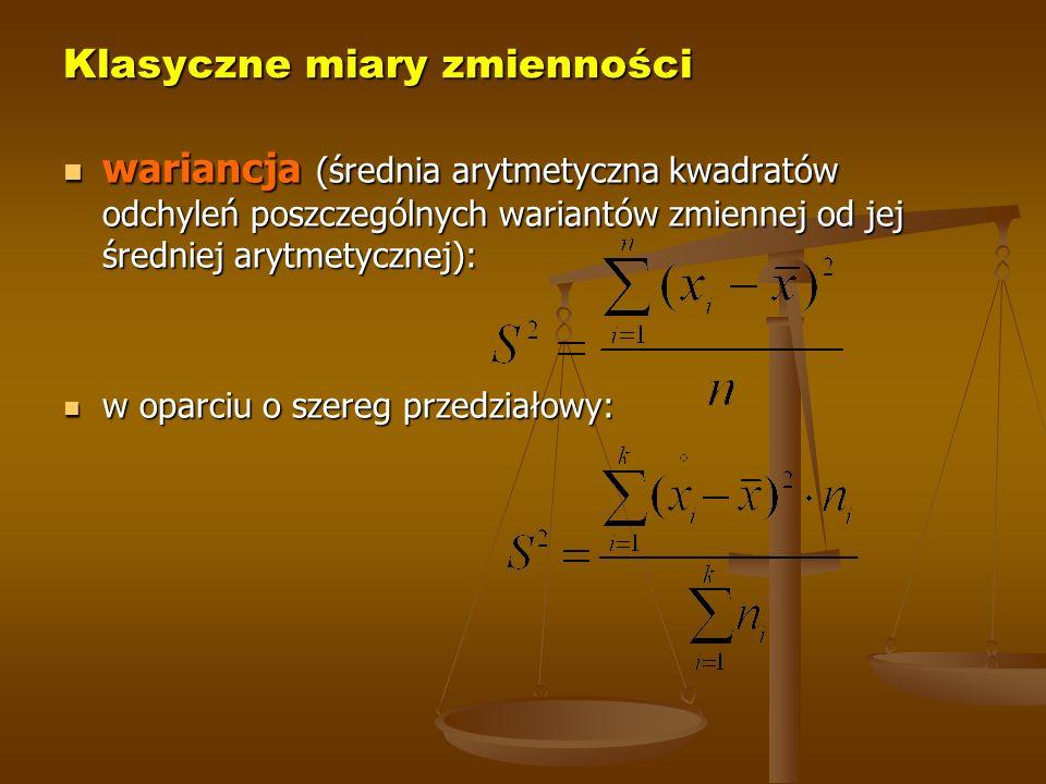 Klasyczne miary zmienności wariancja (średnia arytmetyczna kwadratów odchyleń poszczególnych wariantów zmiennej od jej średniej arytmetycznej): wariancja (średnia arytmetyczna kwadratów odchyleń poszczególnych wariantów zmiennej od jej średniej arytmetycznej): w oparciu o szereg przedziałowy: w oparciu o szereg przedziałowy: