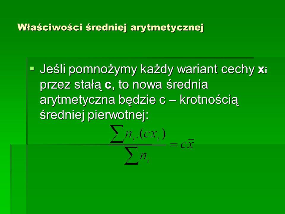 Właściwości średniej arytmetycznej Jeśli od każdego wariantu x i odejmiemy średnią arytmetyczną wówczas suma tych różnic jest równa zeru: Jeśli od każdego wariantu x i odejmiemy średnią arytmetyczną wówczas suma tych różnic jest równa zeru: Powyższą własność formułujemy często w innej formie: suma odchyleń od średniej arytmetycznej jest równa zeru: Powyższą własność formułujemy często w innej formie: suma odchyleń od średniej arytmetycznej jest równa zeru: