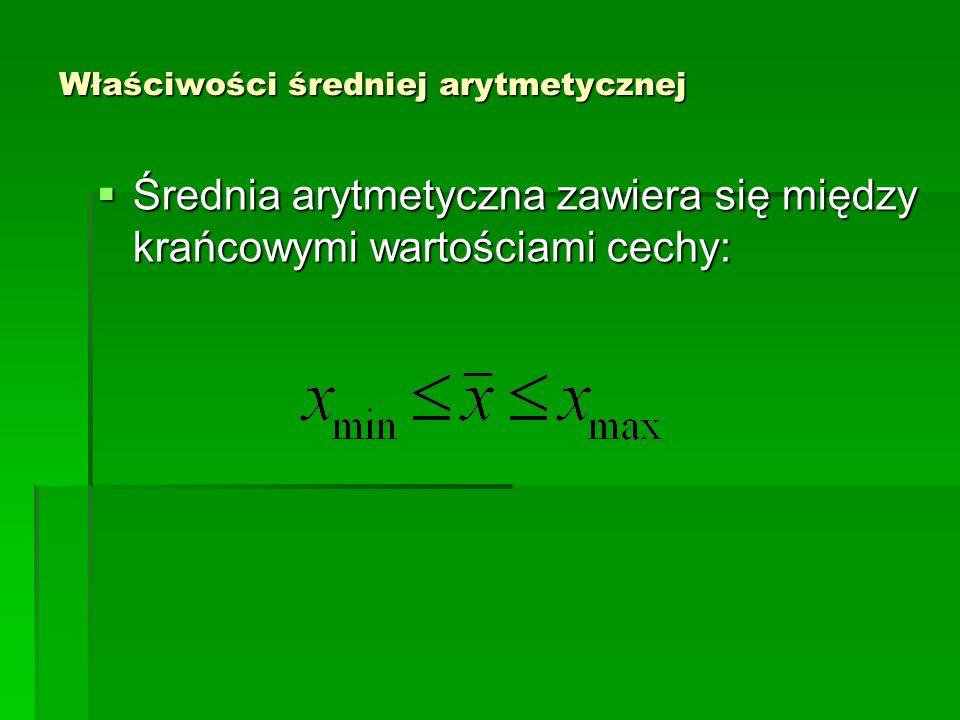 Właściwości średniej arytmetycznej Średnia arytmetyczna zachowuje sumę wartości cechy: Średnia arytmetyczna zachowuje sumę wartości cechy: