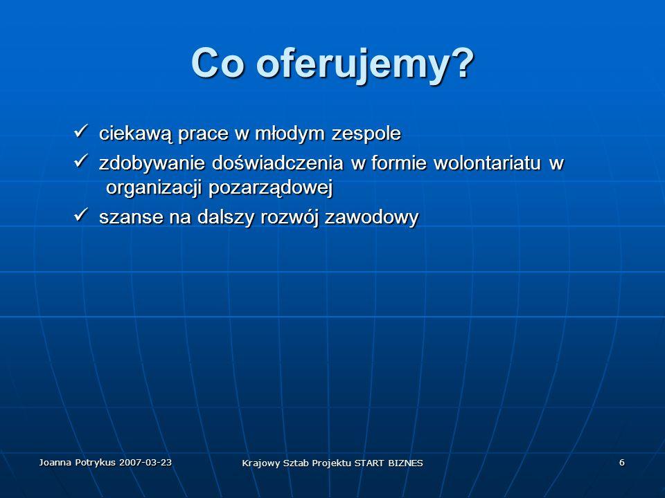 Joanna Potrykus 2007-03-23 Krajowy Sztab Projektu START BIZNES 6 Co oferujemy.