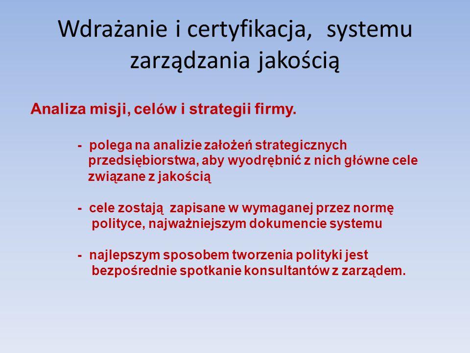 Wdrażanie i certyfikacja, systemu zarządzania jakością Analiza misji, cel ó w i strategii firmy. - polega na analizie założeń strategicznych przedsięb