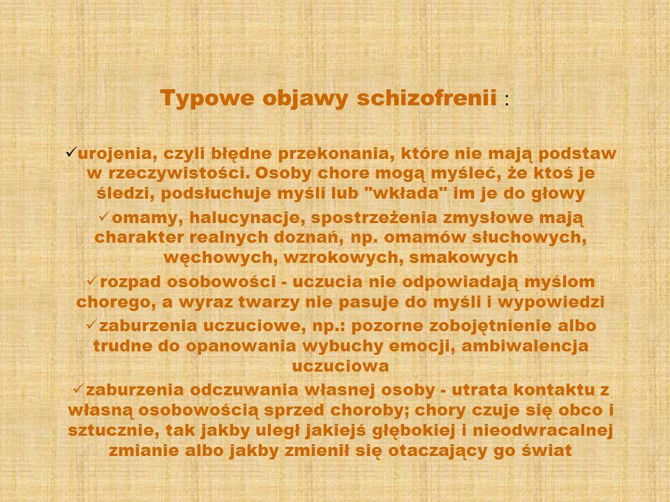 Typowe objawy schizofrenii : urojenia, czyli błędne przekonania, które nie mają podstaw w rzeczywistości. Osoby chore mogą myśleć, że ktoś je śledzi,