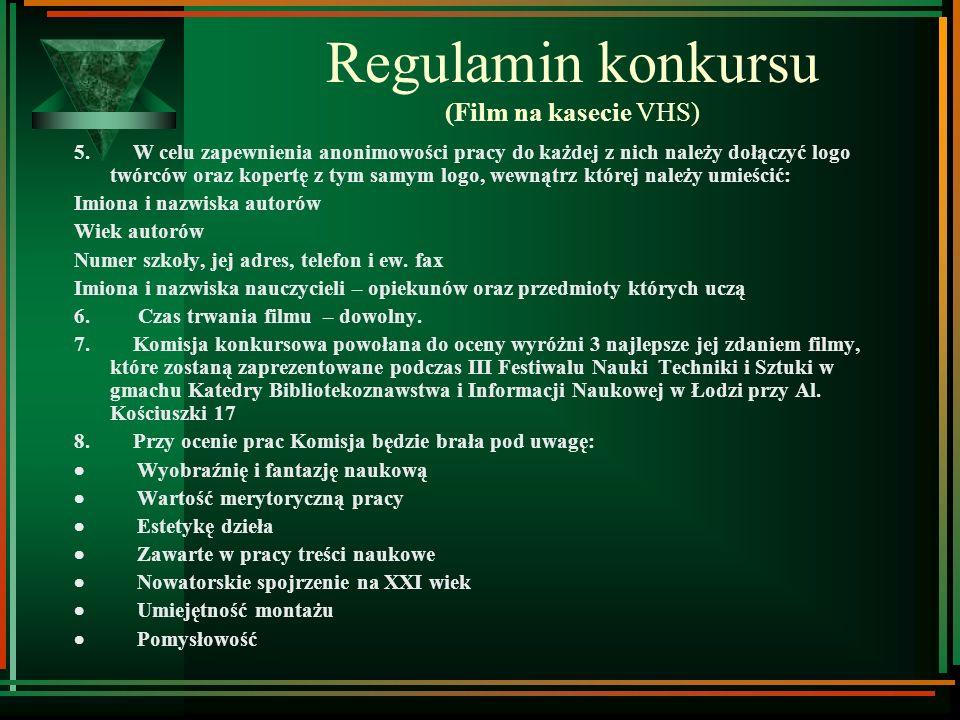 Regulamin konkursu (Film na kasecie VHS) 1. W konkursie mogą wziąć udział uczniowie wszystkich klas gimnazjalnych 2. Autorami pracy może być zarówno t