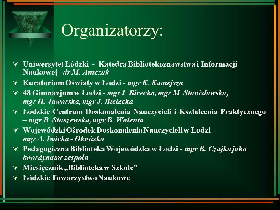 Pomysłodawcy: dr Mariola Antczak – Uniwersytet Łódzki mgr Iwona Birecka – 48 Gimnazjum w Łodzi
