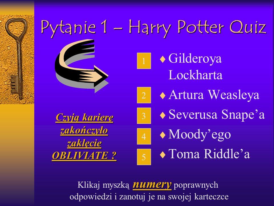 Pytanie 1 – Harry Potter Quiz Gilderoya Lockharta Artura Weasleya Severusa Snapea Moodyego Toma Riddlea 1 2 3 4 5Czyją karierę zakończyło zaklęcie OBL