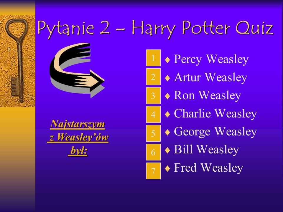 Pytanie 2 – Harry Potter Quiz Percy Weasley Artur Weasley Ron Weasley Charlie Weasley George Weasley Bill Weasley Fred Weasley 2 3 4 5 6 7 1Najstarszy