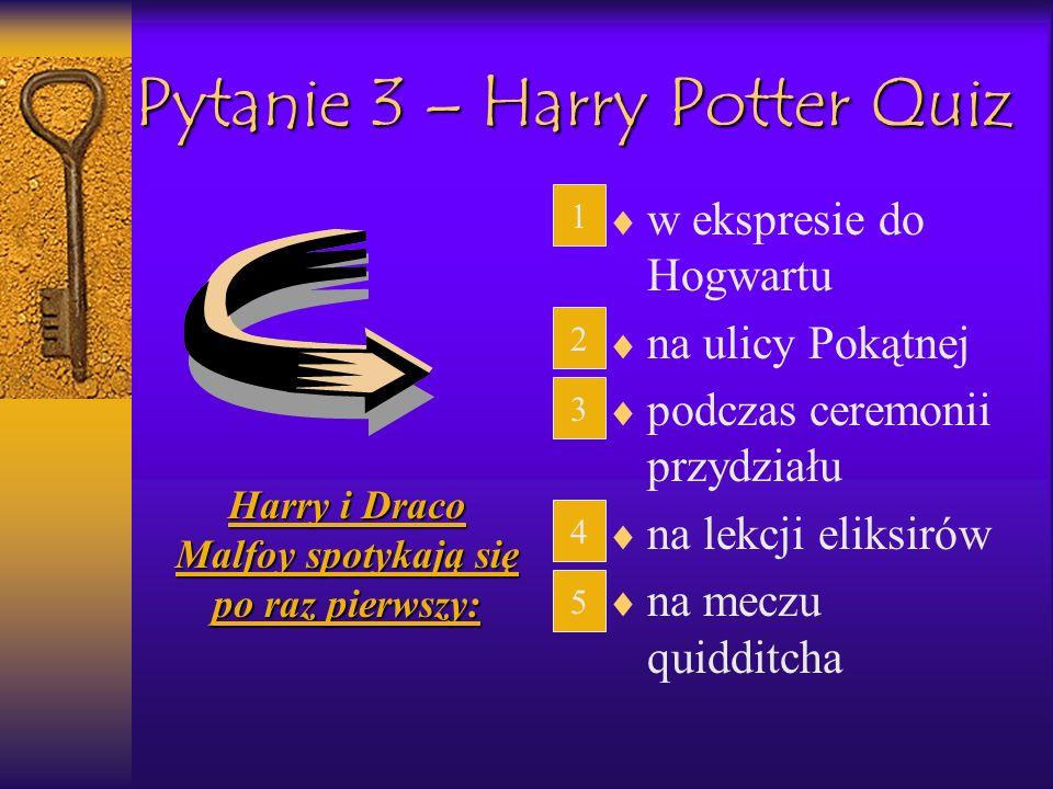 Pytanie 3 – Harry Potter Quiz w ekspresie do Hogwartu na ulicy Pokątnej podczas ceremonii przydziału na lekcji eliksirów na meczu quidditcha Harry i D