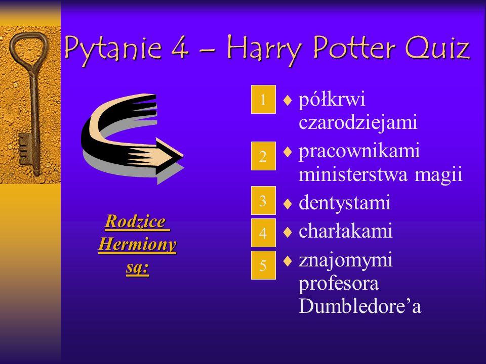 Pytanie 4 – Harry Potter Quiz półkrwi czarodziejami pracownikami ministerstwa magii dentystami charłakami znajomymi profesora Dumbledorea 1 2 3 4 5Rod