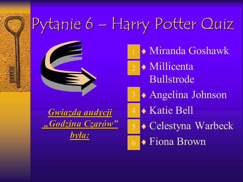 Pytanie 6 – Harry Potter Quiz Miranda Goshawk Millicenta Bullstrode Angelina Johnson Katie Bell Celestyna Warbeck Fiona Brown Gwiazdą audycji Godzina