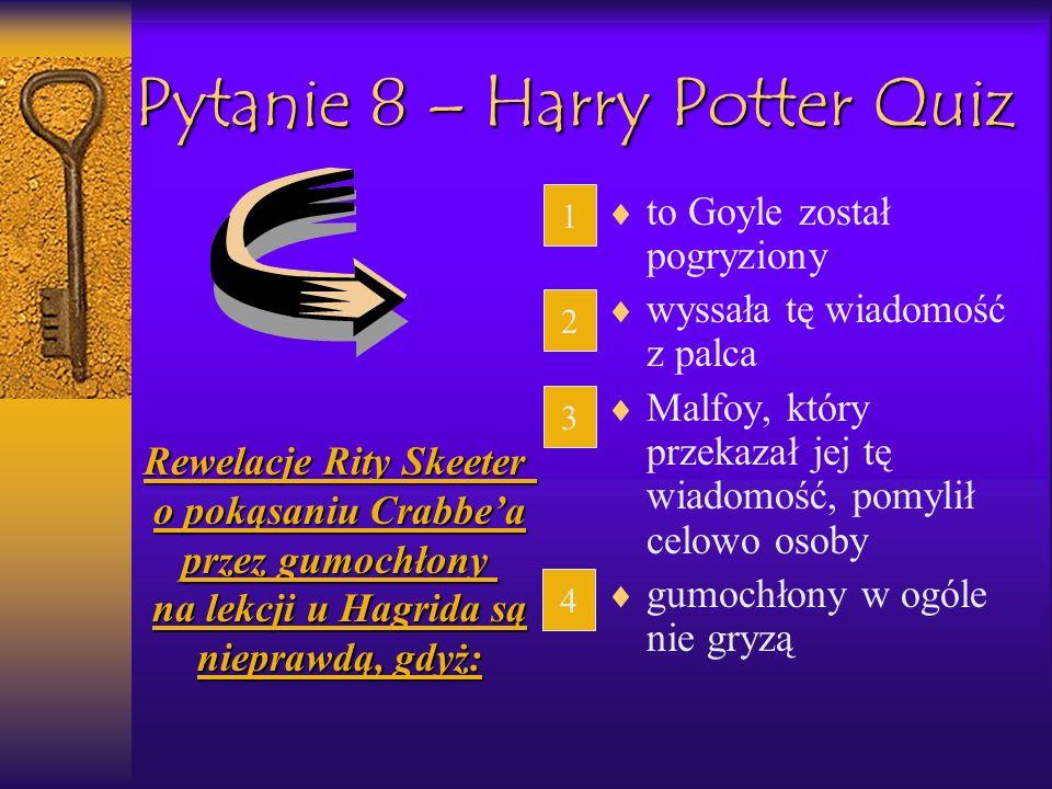 Pytanie 9 – Harry Potter Quiz Jakieś 600 lat temu Około 700 lat temu Ponad 800 lat temu Dokładnie 900 lat temu Pierwszy Turniej Trójmagiczny miał miejsce: 1 2 3 4