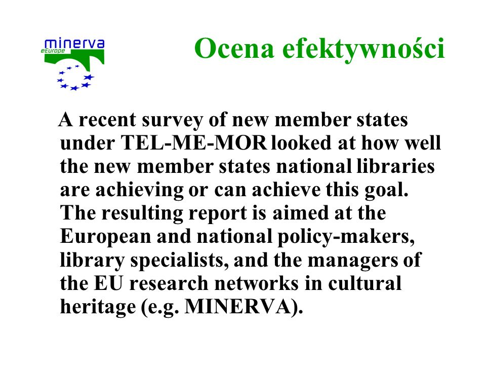 Ocena efektywności A recent survey of new member states under TEL-ME-MOR looked at how well the new member states national libraries are achieving or