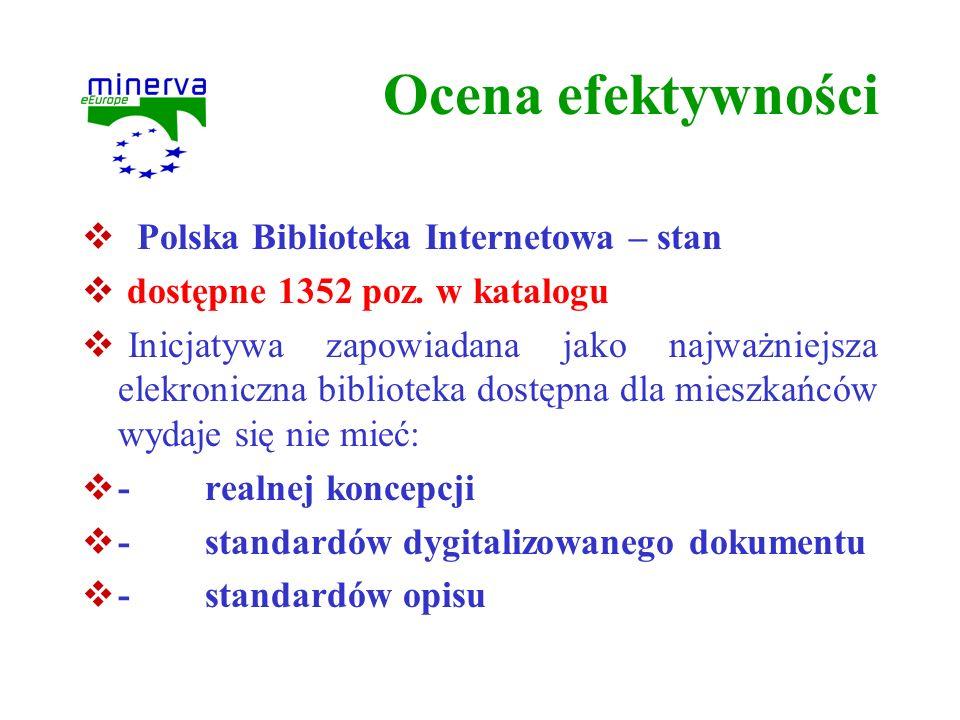 Ocena efektywności Polska Biblioteka Internetowa – stan dostępne 1352 poz. w katalogu Inicjatywa zapowiadana jako najważniejsza elekroniczna bibliotek