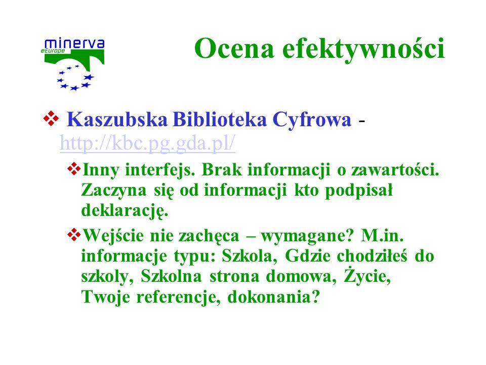 Ocena efektywności Kaszubska Biblioteka Cyfrowa - http://kbc.pg.gda.pl/ http://kbc.pg.gda.pl/ Inny interfejs. Brak informacji o zawartości. Zaczyna si