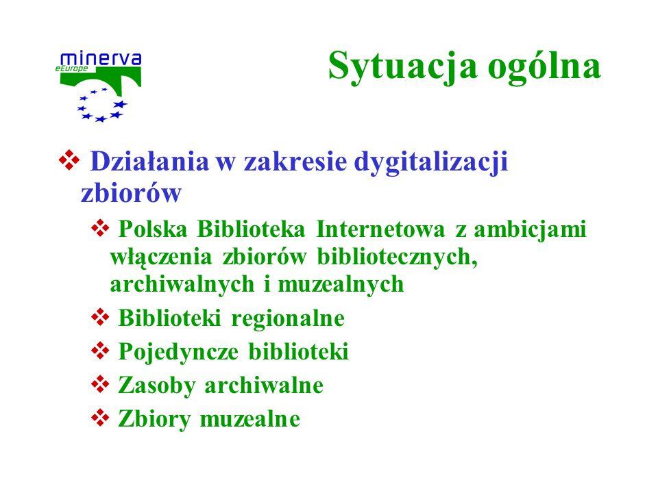 Sytuacja ogólna Działania w zakresie dygitalizacji zbiorów Polska Biblioteka Internetowa z ambicjami włączenia zbiorów bibliotecznych, archiwalnych i