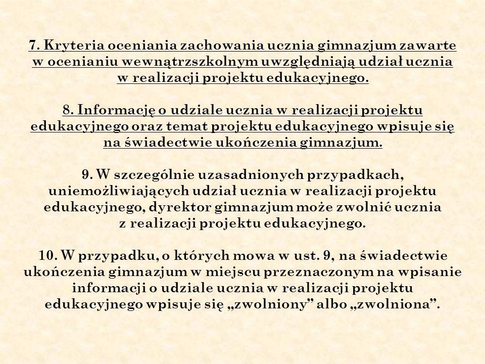 7. Kryteria oceniania zachowania ucznia gimnazjum zawarte w ocenianiu wewnątrzszkolnym uwzględniają udział ucznia w realizacji projektu edukacyjnego.