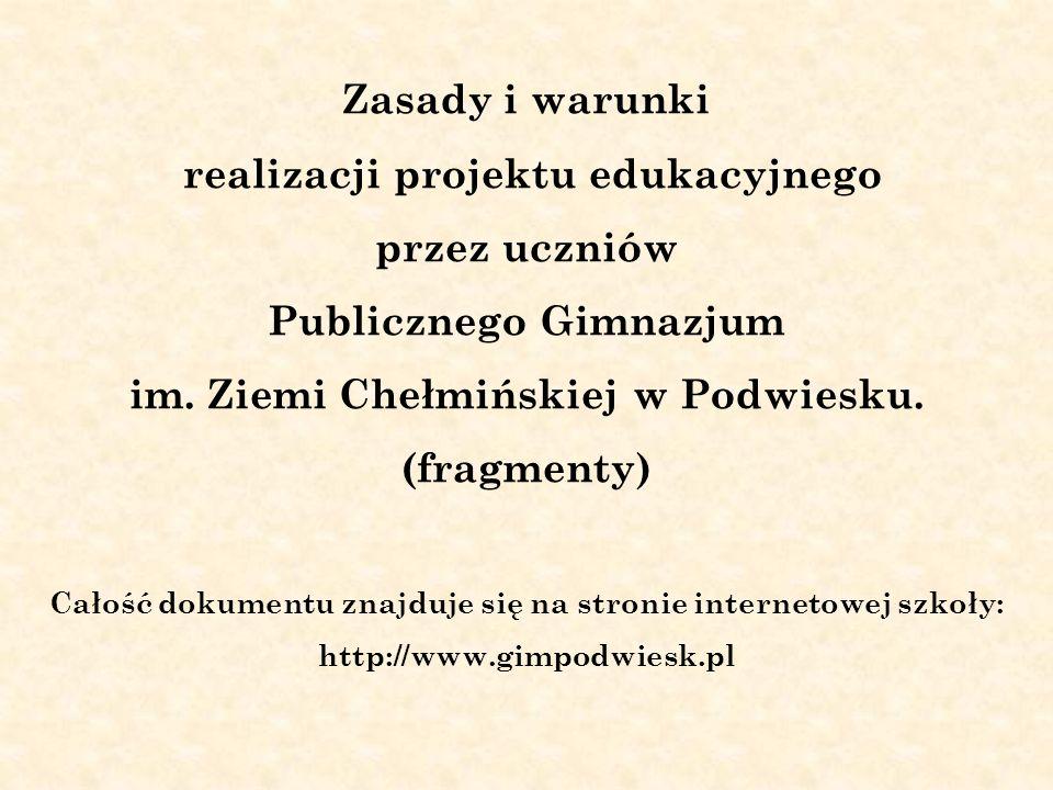 Zasady i warunki realizacji projektu edukacyjnego przez uczniów Publicznego Gimnazjum im. Ziemi Chełmińskiej w Podwiesku. (fragmenty) Całość dokumentu