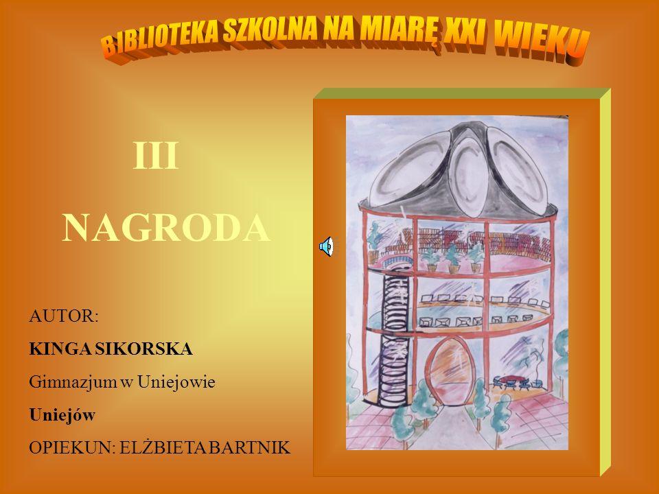 III NAGRODA AUTOR: KINGA SIKORSKA Gimnazjum w Uniejowie Uniejów OPIEKUN: ELŻBIETA BARTNIK