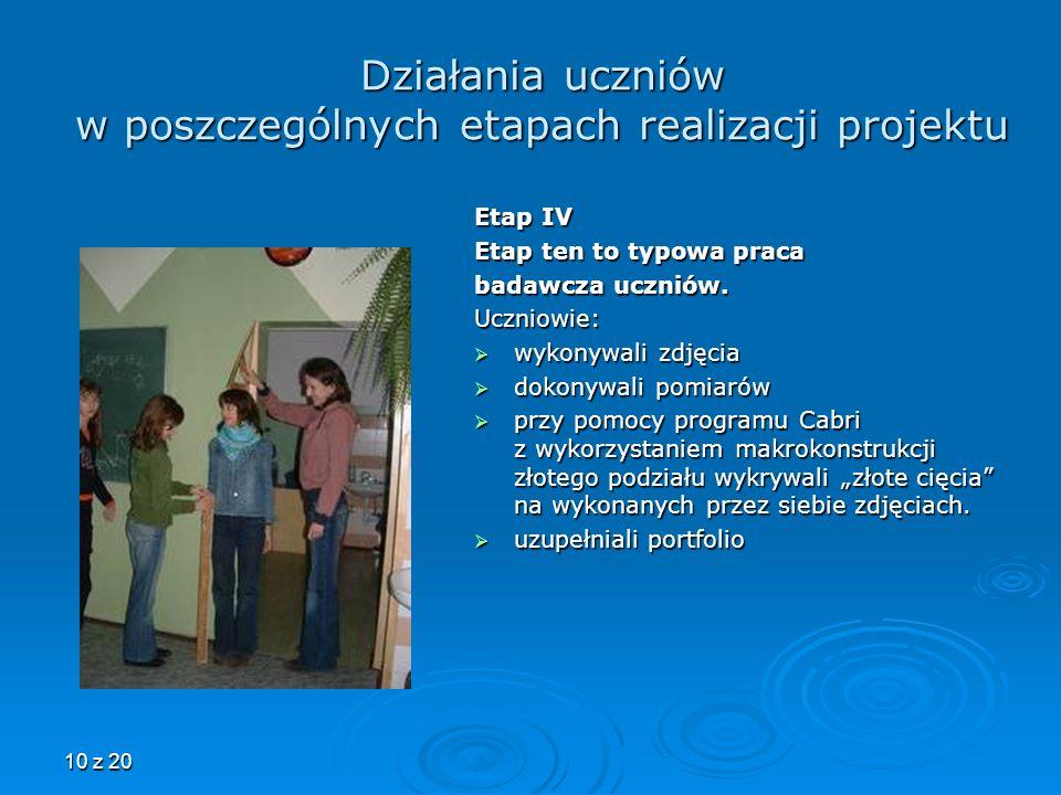10 z 20 Działania uczniów w poszczególnych etapach realizacji projektu Etap IV Etap ten to typowa praca badawcza uczniów. Uczniowie: wykonywali zdjęci