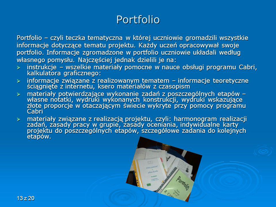 13 z 20 Portfolio Portfolio – czyli teczka tematyczna w której uczniowie gromadzili wszystkie informacje dotyczące tematu projektu. Każdy uczeń opraco