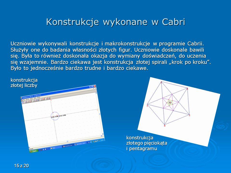 15 z 20 Konstrukcje wykonane w Cabri Uczniowie wykonywali konstrukcje i makrokonstrukcje w programie Cabrii. Służyły one do badania własności złotych