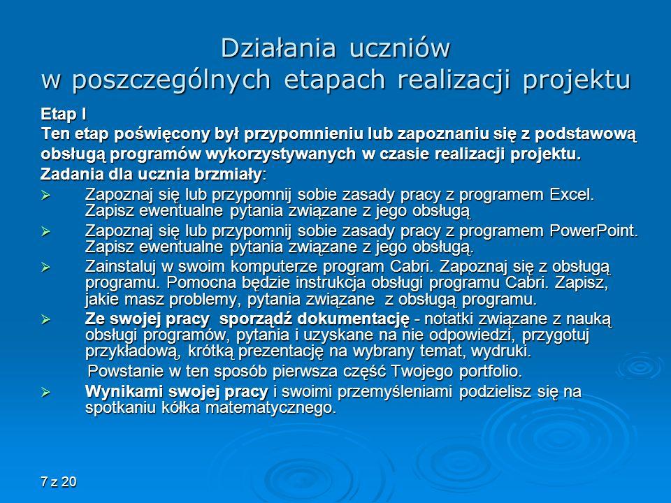 7 z 20 Działania uczniów w poszczególnych etapach realizacji projektu Etap I Ten etap poświęcony był przypomnieniu lub zapoznaniu się z podstawową obs