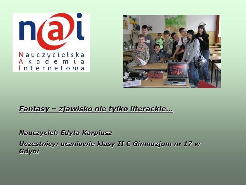 Fantasy – zjawisko nie tylko literackie… Nauczyciel: Edyta Karpiusz Uczestnicy: uczniowie klasy II C Gimnazjum nr 17 w Gdyni