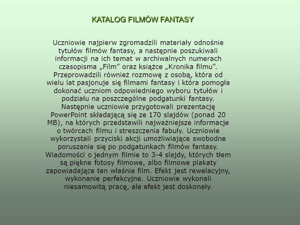 KATALOG FILMÓW FANTASY Uczniowie najpierw zgromadzili materiały odnośnie tytułów filmów fantasy, a następnie poszukiwali informacji na ich temat w arc