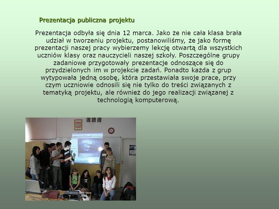 Prezentacja publiczna projektu Prezentacja odbyła się dnia 12 marca. Jako że nie cała klasa brała udział w tworzeniu projektu, postanowiliśmy, że jako
