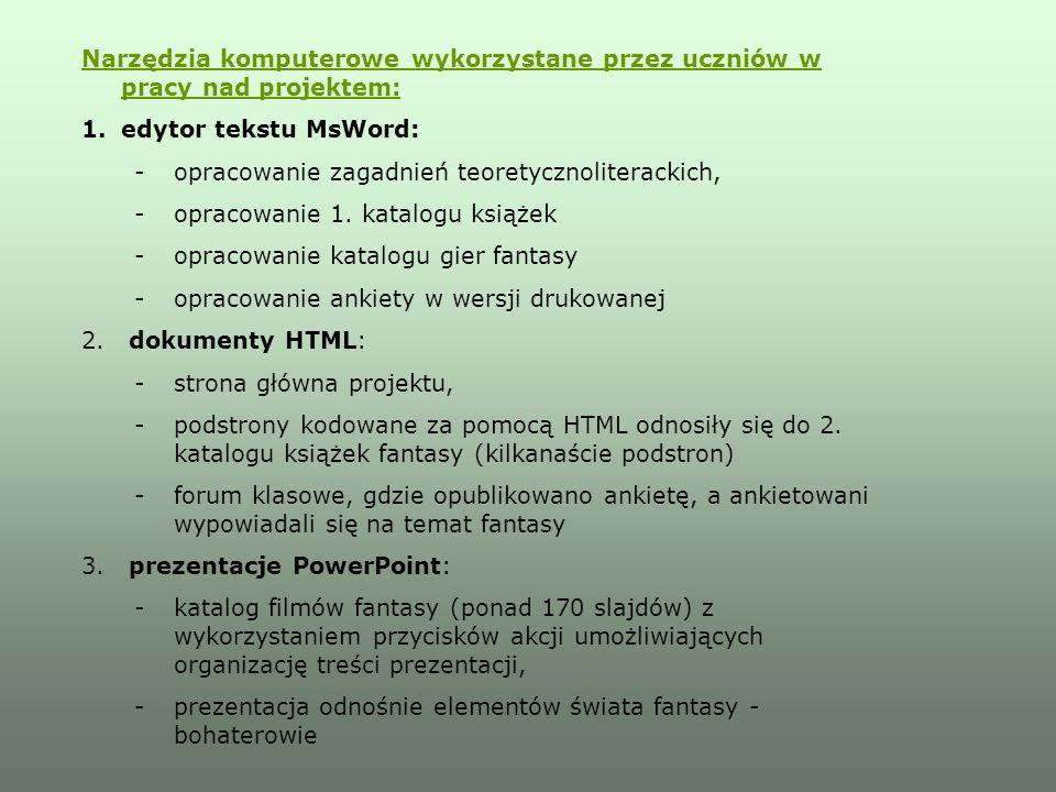 Narzędzia komputerowe wykorzystane przez uczniów w pracy nad projektem: 1.edytor tekstu MsWord: -opracowanie zagadnień teoretycznoliterackich, -opraco