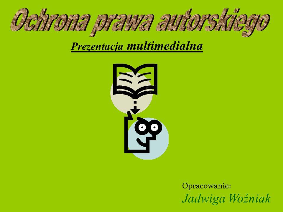 Prezentacja multimedialna Opracowanie: Jadwiga Woźniak