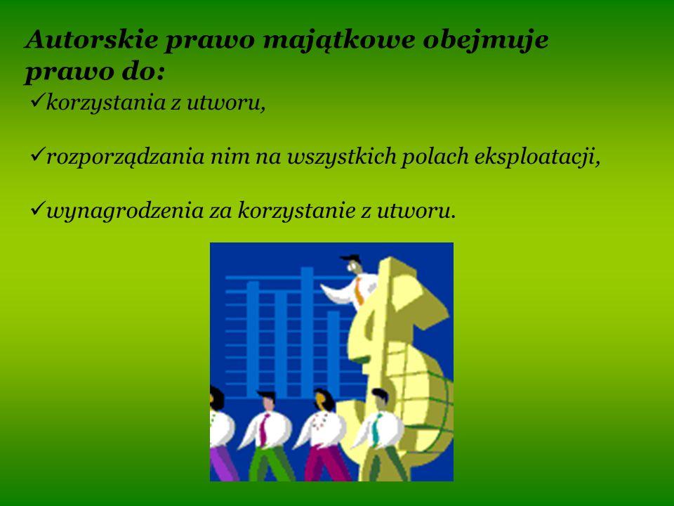 Autorskie prawo majątkowe obejmuje prawo do: korzystania z utworu, rozporządzania nim na wszystkich polach eksploatacji, wynagrodzenia za korzystanie z utworu.