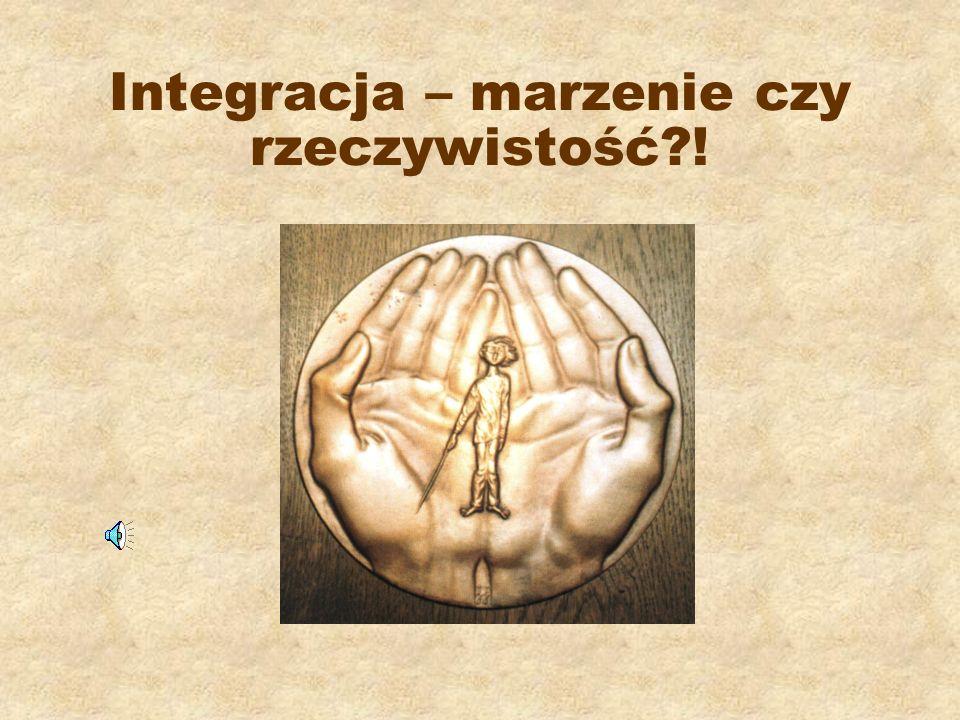 Integracja – marzenie czy rzeczywistość?!