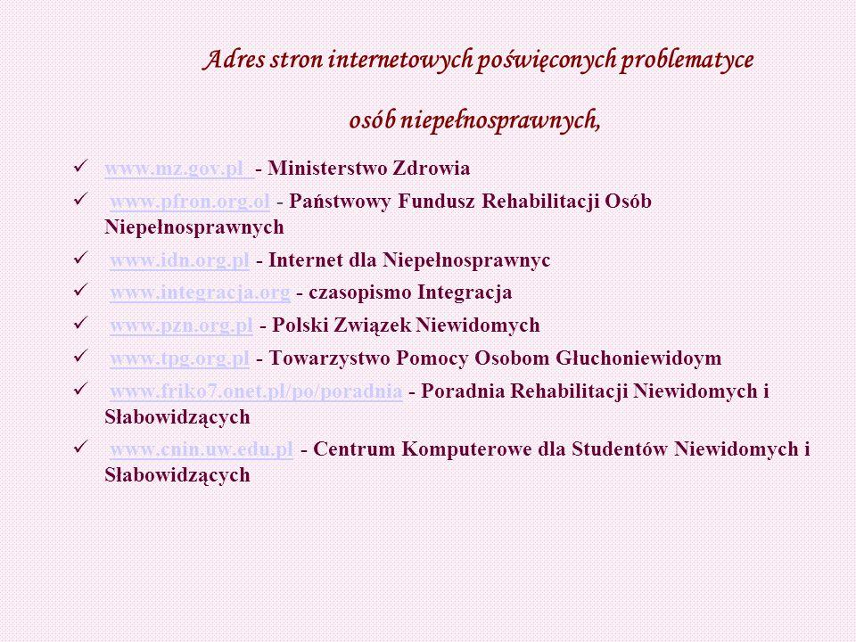 Adres stron internetowych poświęconych problematyce osób niepełnosprawnych, www.mz.gov.pl - Ministerstwo Zdrowia www.mz.gov.pl www.pfron.org.ol - Pańs