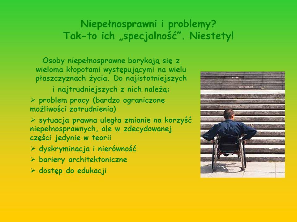 Niepełnosprawni i problemy? Tak-to ich specjalność. Niestety! Osoby niepełnosprawne borykają się z wieloma kłopotami występującymi na wielu płaszczyzn
