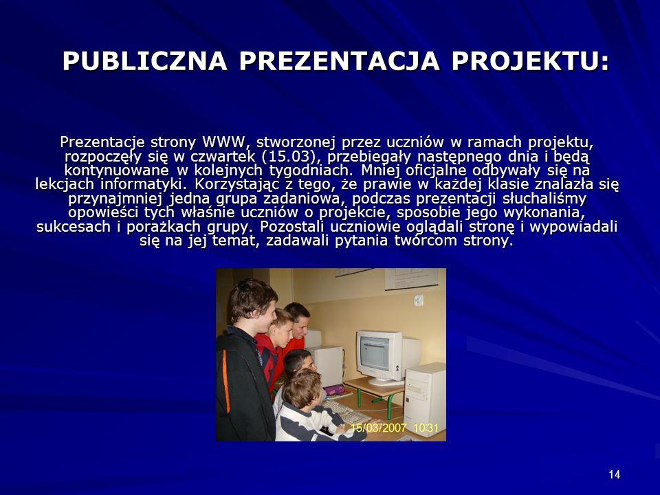 14 PUBLICZNA PREZENTACJA PROJEKTU: Prezentacje strony WWW, stworzonej przez uczniów w ramach projektu, rozpoczęły się w czwartek (15.03), przebiegały