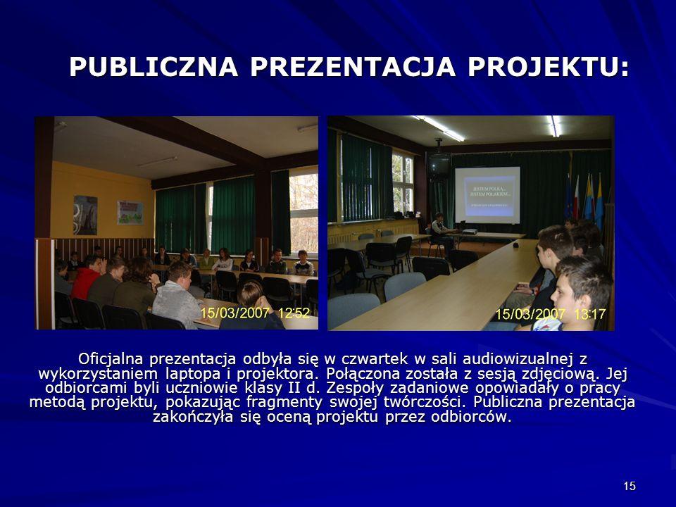 15 PUBLICZNA PREZENTACJA PROJEKTU: Oficjalna prezentacja odbyła się w czwartek w sali audiowizualnej z wykorzystaniem laptopa i projektora. Połączona