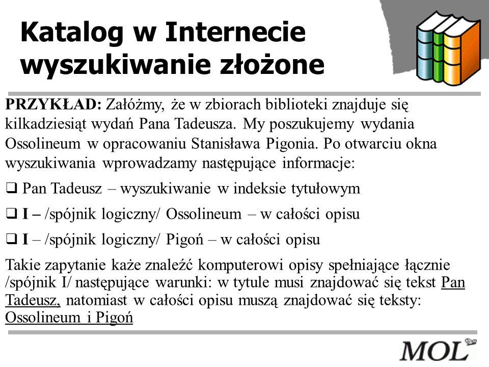 Katalog w Internecie wyszukiwanie złożone PRZYKŁAD: Załóżmy, że w zbiorach biblioteki znajduje się kilkadziesiąt wydań Pana Tadeusza. My poszukujemy w