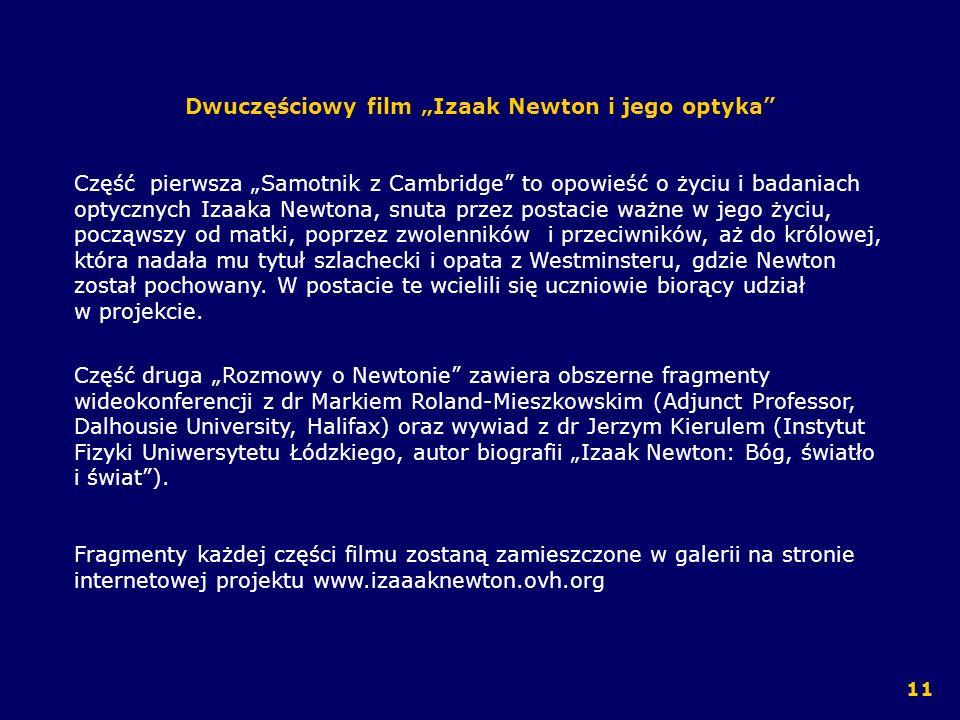 Dwuczęściowy film Izaak Newton i jego optyka Część pierwsza Samotnik z Cambridge to opowieść o życiu i badaniach optycznych Izaaka Newtona, snuta prze