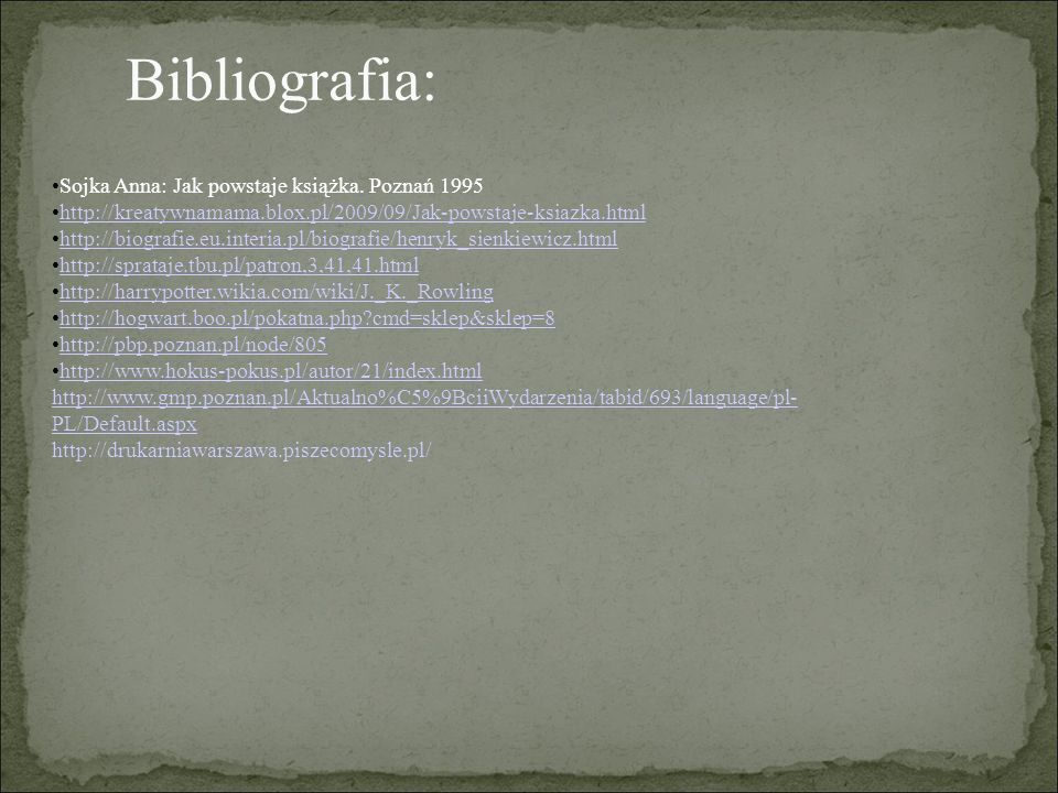 Bibliografia: Sojka Anna: Jak powstaje książka.