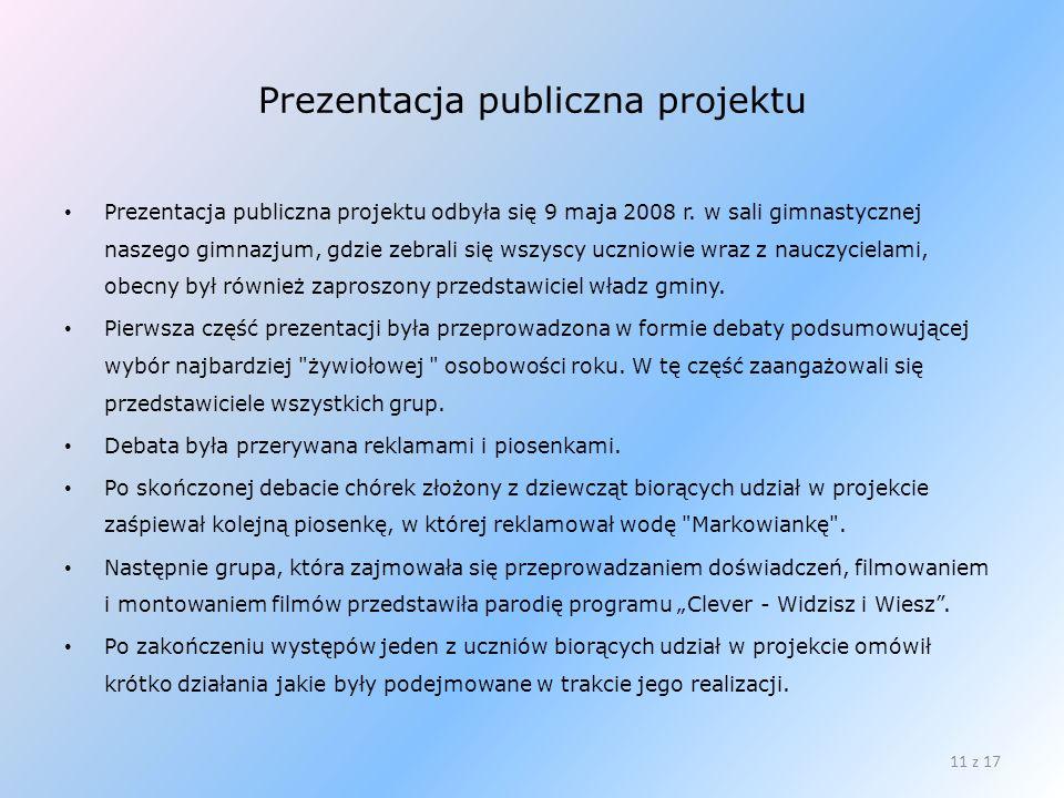 Prezentacja publiczna projektu Prezentacja publiczna projektu odbyła się 9 maja 2008 r. w sali gimnastycznej naszego gimnazjum, gdzie zebrali się wszy