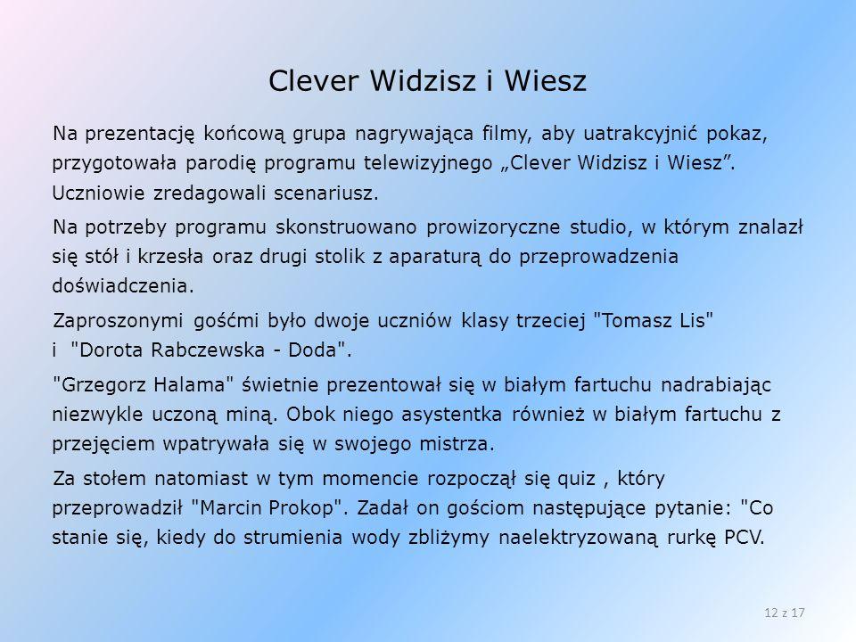 Clever Widzisz i Wiesz Na prezentację końcową grupa nagrywająca filmy, aby uatrakcyjnić pokaz, przygotowała parodię programu telewizyjnego Clever Widz
