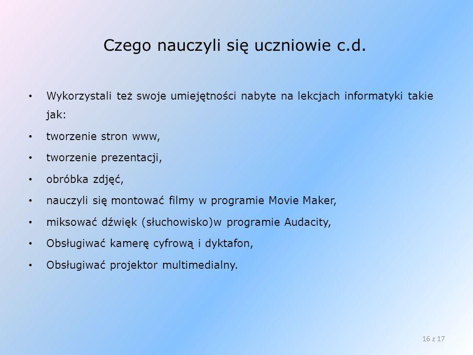 Czego nauczyli się uczniowie c.d. Wykorzystali też swoje umiejętności nabyte na lekcjach informatyki takie jak: tworzenie stron www, tworzenie prezent