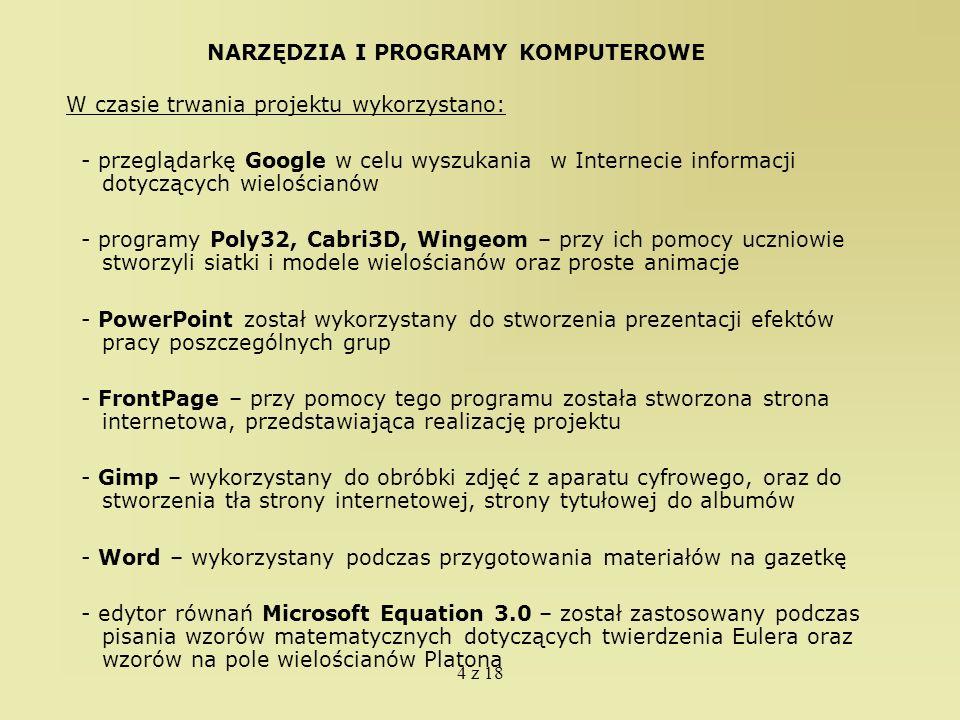 4 z 18 NARZĘDZIA I PROGRAMY KOMPUTEROWE W czasie trwania projektu wykorzystano: - przeglądarkę Google w celu wyszukania w Internecie informacji dotycz