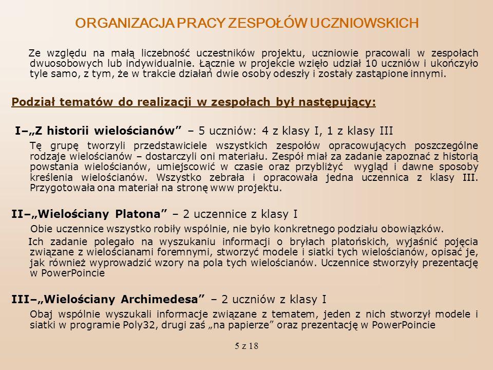 6 z 18 III–Wielościany Catalana - 1 uczennica z klasy I Uczennica wyszukała informacje dotyczące wielościanów Catalana, wykonała modele i siatki wszystkich brył w programie Poly32, a kilka z nich na papierze.