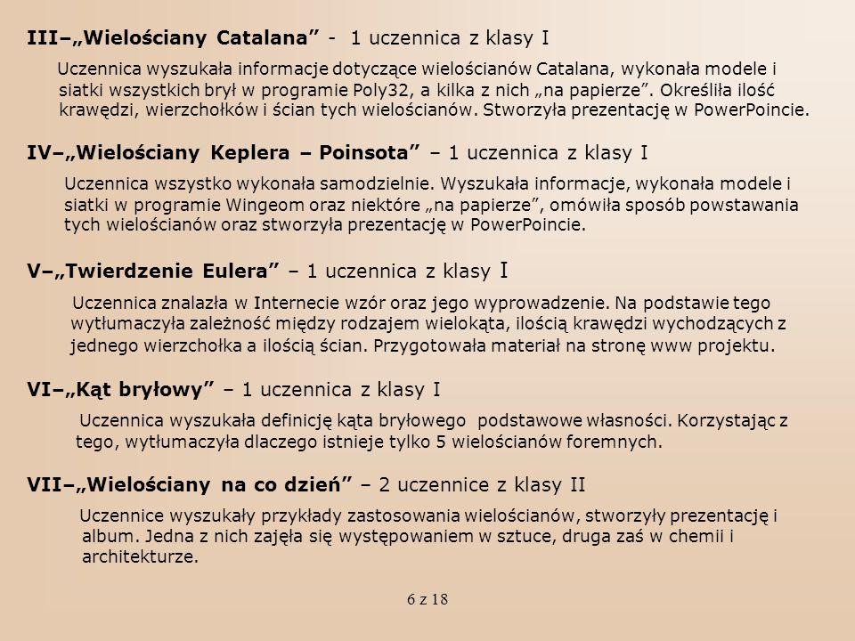 6 z 18 III–Wielościany Catalana - 1 uczennica z klasy I Uczennica wyszukała informacje dotyczące wielościanów Catalana, wykonała modele i siatki wszys