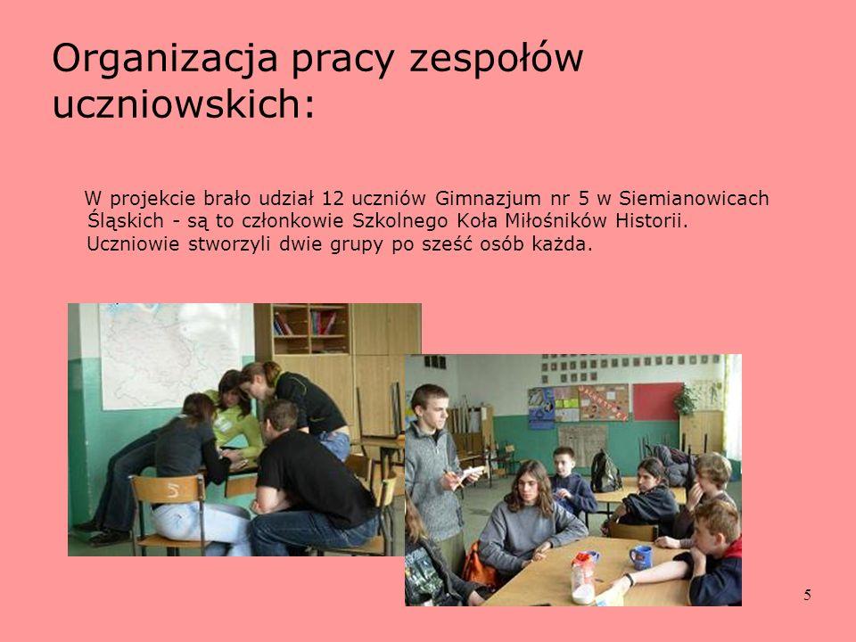5 Organizacja pracy zespołów uczniowskich: W projekcie brało udział 12 uczniów Gimnazjum nr 5 w Siemianowicach Śląskich - są to członkowie Szkolnego K